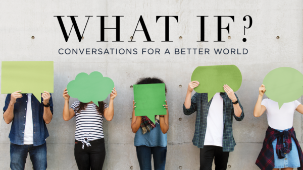 What If? Conversations for a Better World